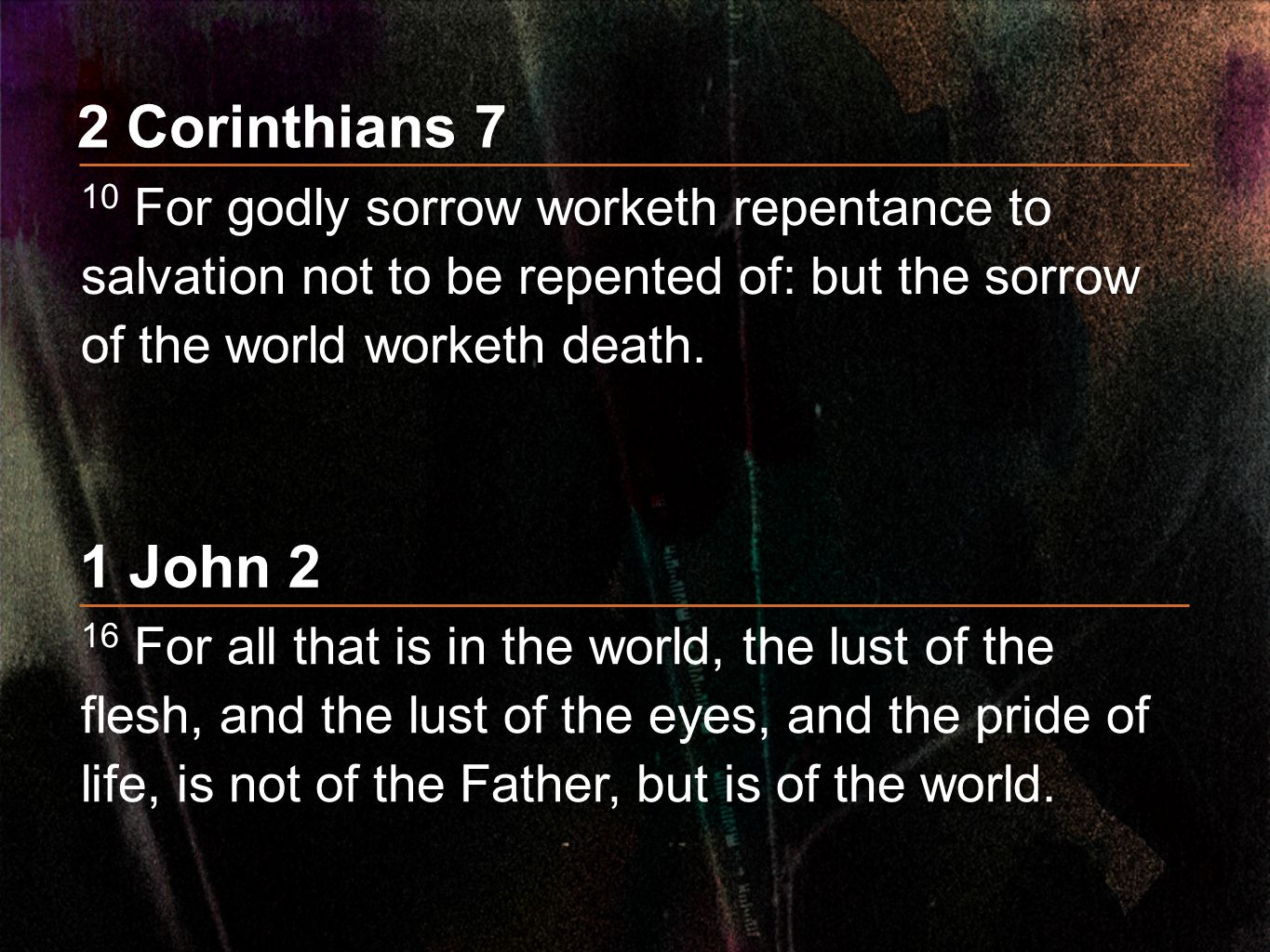 2 Corinthians 7 10 For godly sorrow worketh repentance to salvation not to be repented of: but the sorrow of the world worketh death.