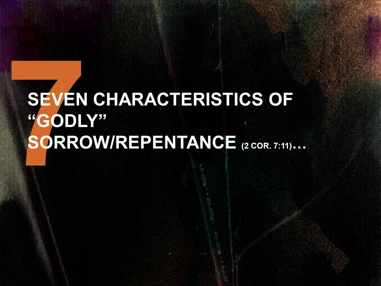 7 SEVEN CHARACTERISTICS OF GODLY SORROW/REPENTANCE (2 COR. 7:11) …