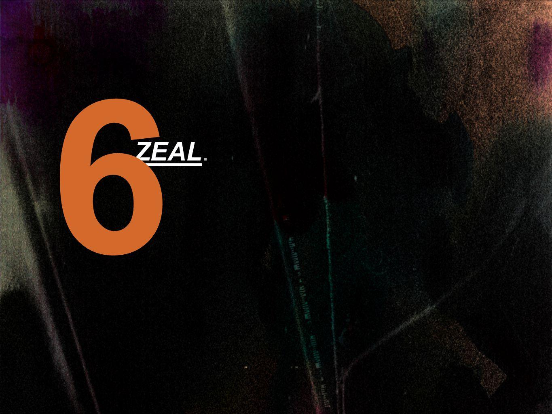 ZEAL. 6