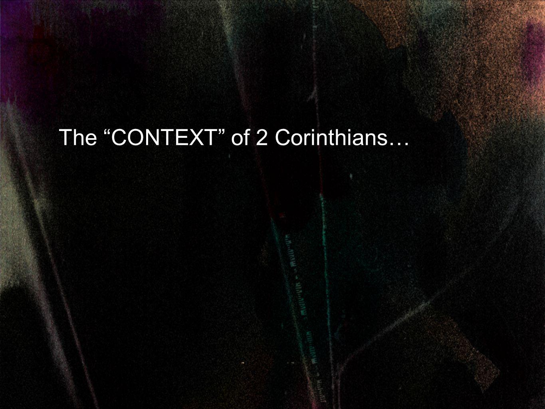 The CONTEXT of 2 Corinthians…