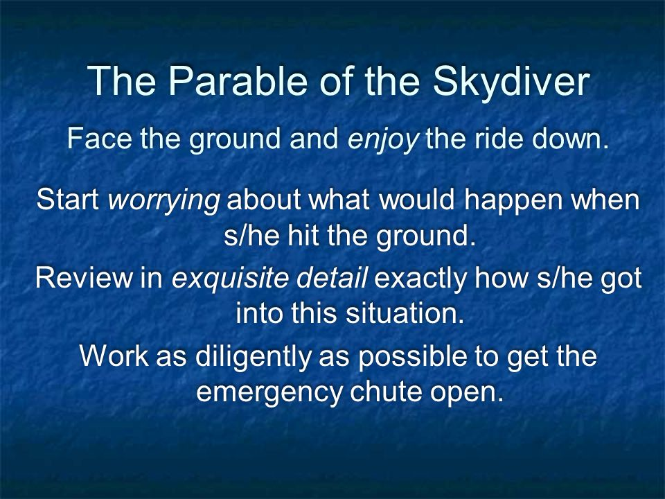 The Parable of the Skydiver Face the ground and enjoy the ride down.