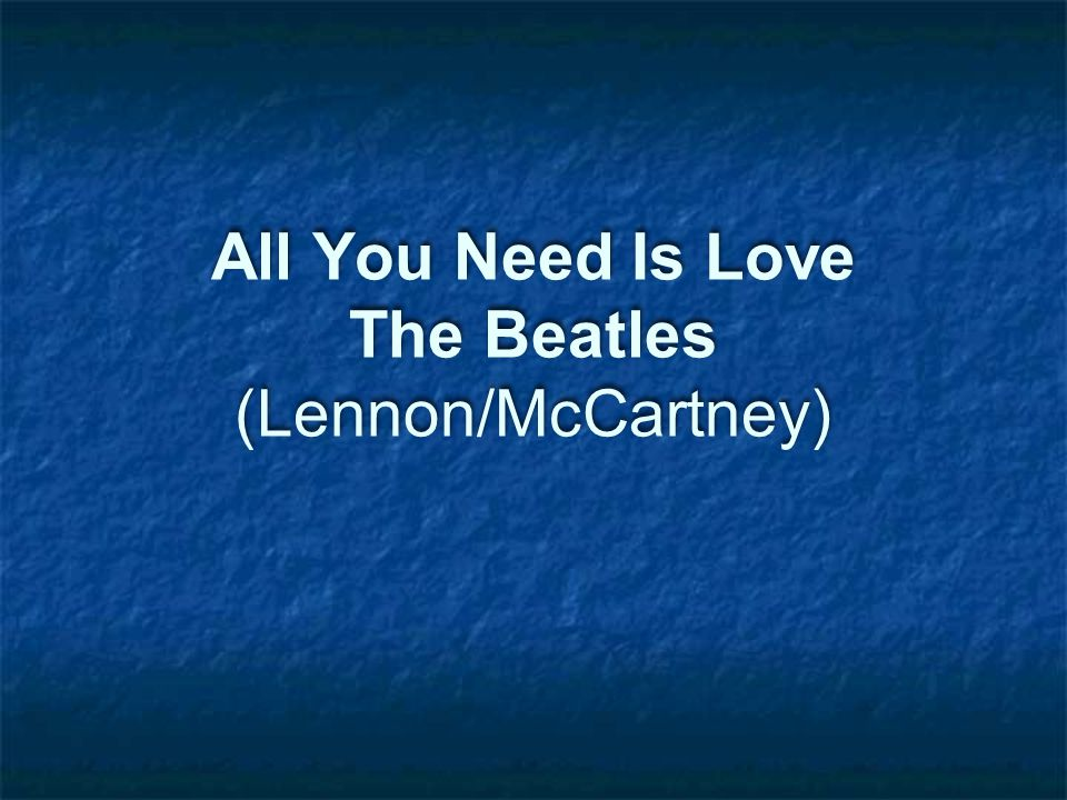 All You Need Is Love The Beatles (Lennon/McCartney)