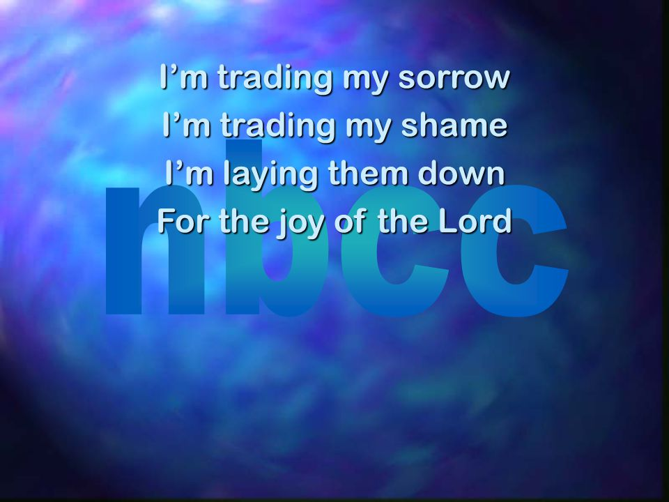 I'm trading my sorrow I'm trading my shame I'm laying them down For the joy of the Lord