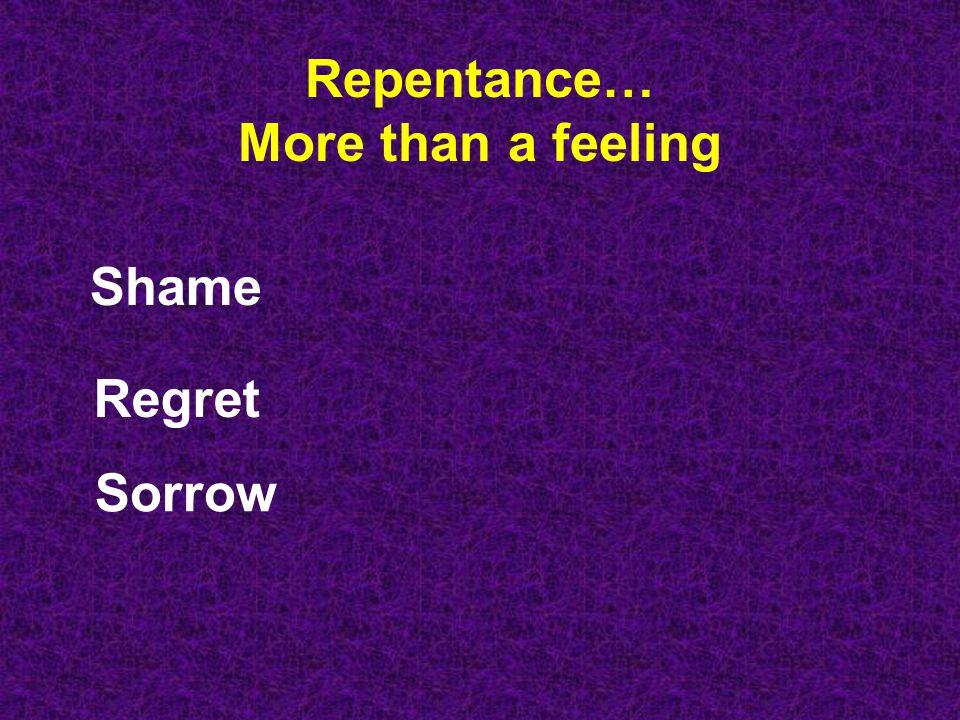 Repentance… More than a feeling Shame Regret Sorrow