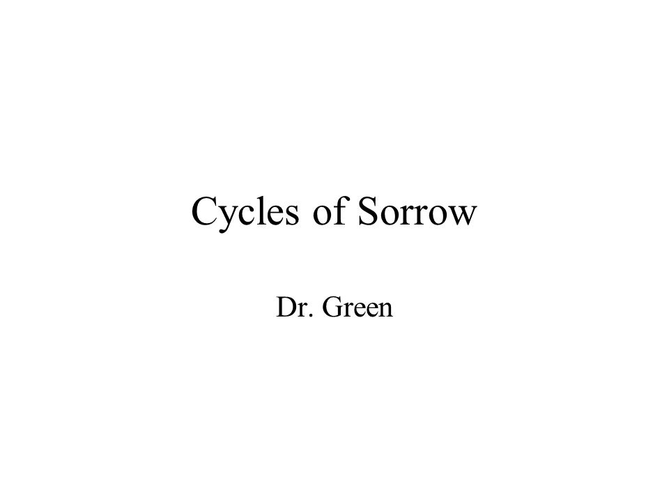 Cycles of Sorrow Dr. Green