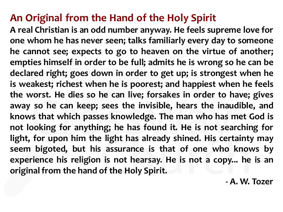 An Original from the Hand of the Holy Spirit A real Christian is an odd number anyway. He feels supreme love for one whom he has never seen; talks fam
