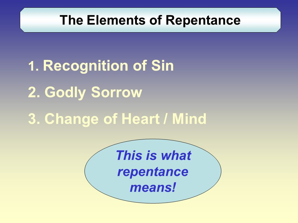 The Elements of Repentance This is what repentance means.