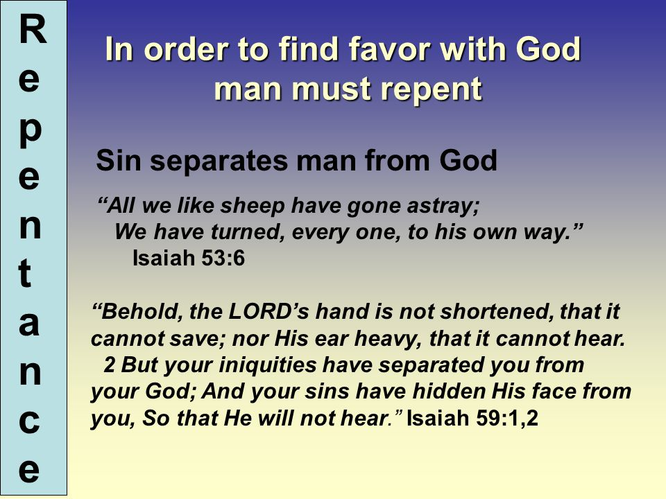 One of the hardest commands to obey Repent For The Non-Christian Baptism is easy once he repents Acts 2:38 For The Christian Confession is easy once he repents Acts 8:22 It is Hard Because: It is the turning point – mind making decision It involves surrendering the will over to the Will of God The will is actually crushed and replaced with humility