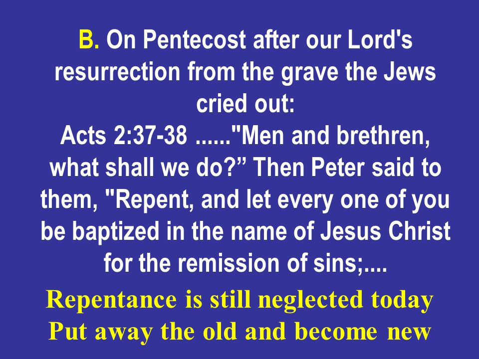 The apostle Paul recounting his labours at Ephesus said: Acts 20:21 .....repentance toward God and faith toward our Lord Jesus Christ.