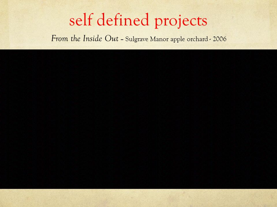 self defined projects From the Inside Out – Sulgrave Manor apple orchard - 2006