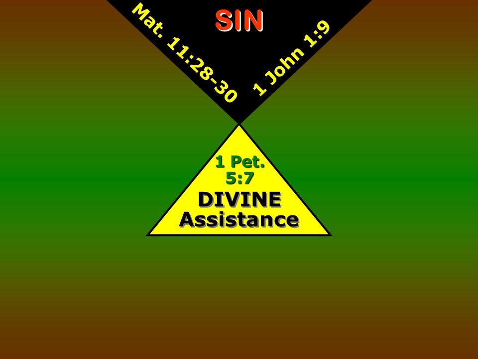 DIVINE Assistance 1 Pet. 5:7 SIN Mat. 11:28-30 1 John 1:9