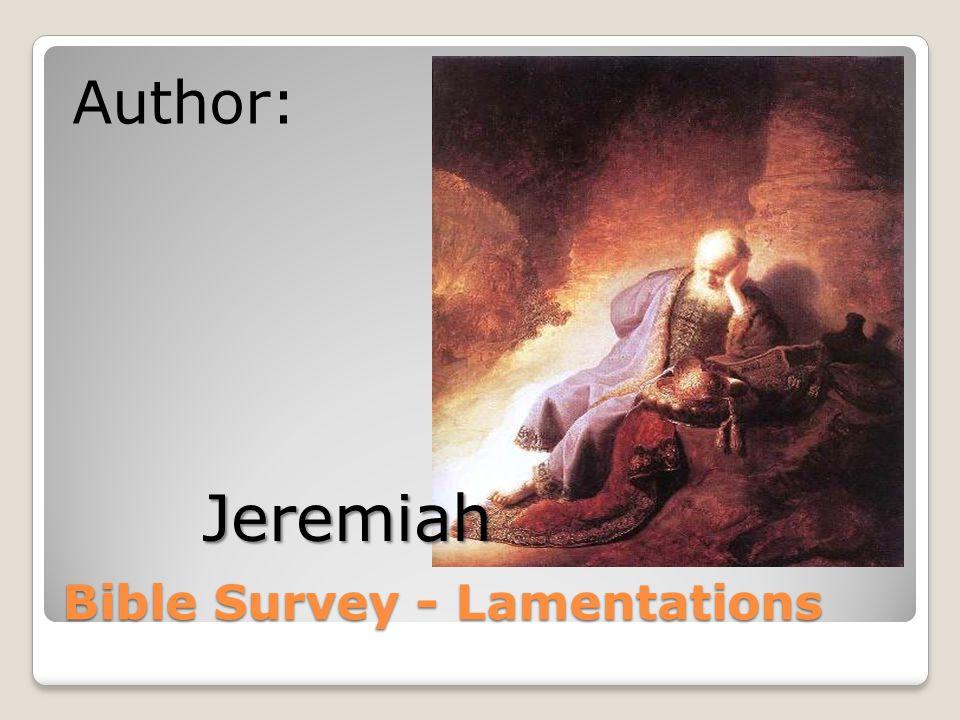 Bible Survey - Lamentations Date of Writing: 586 BC