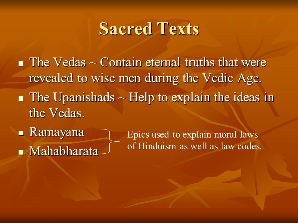 Sacred Texts The Vedas ~ Contain eternal truths that were revealed to wise men during the Vedic Age.