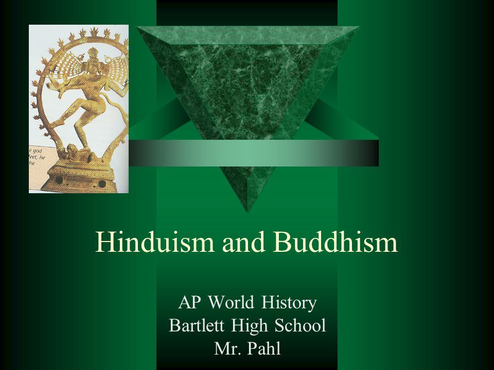 Hinduism and Buddhism AP World History Bartlett High School Mr. Pahl