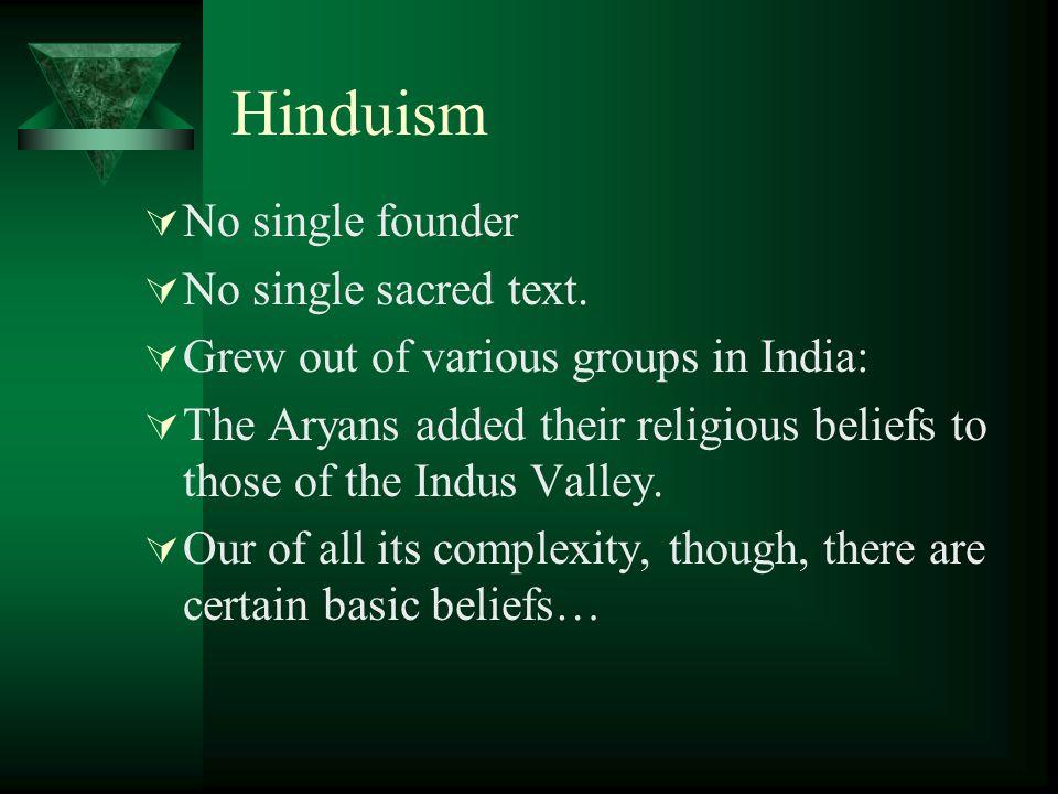Hinduism  No single founder  No single sacred text.