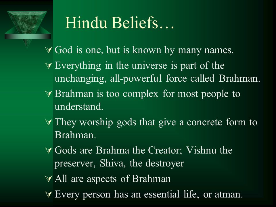 Hindu Beliefs…  God is one, but is known by many names.