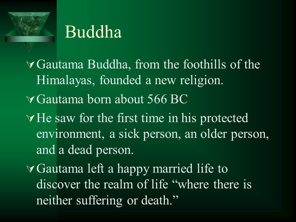 Buddha  Gautama Buddha, from the foothills of the Himalayas, founded a new religion.