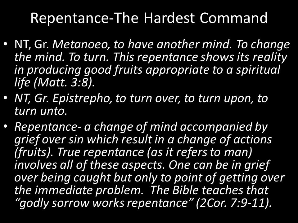 Repentance-The Hardest Command NT, Gr. Metanoeo, to have another mind.