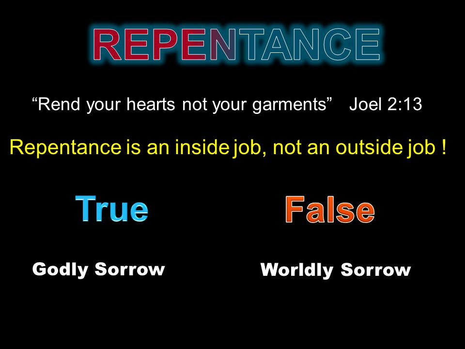 """""""Rend your hearts not your garments"""" Joel 2:13 Repentance is an inside job, not an outside job ! Godly Sorrow Worldly Sorrow"""