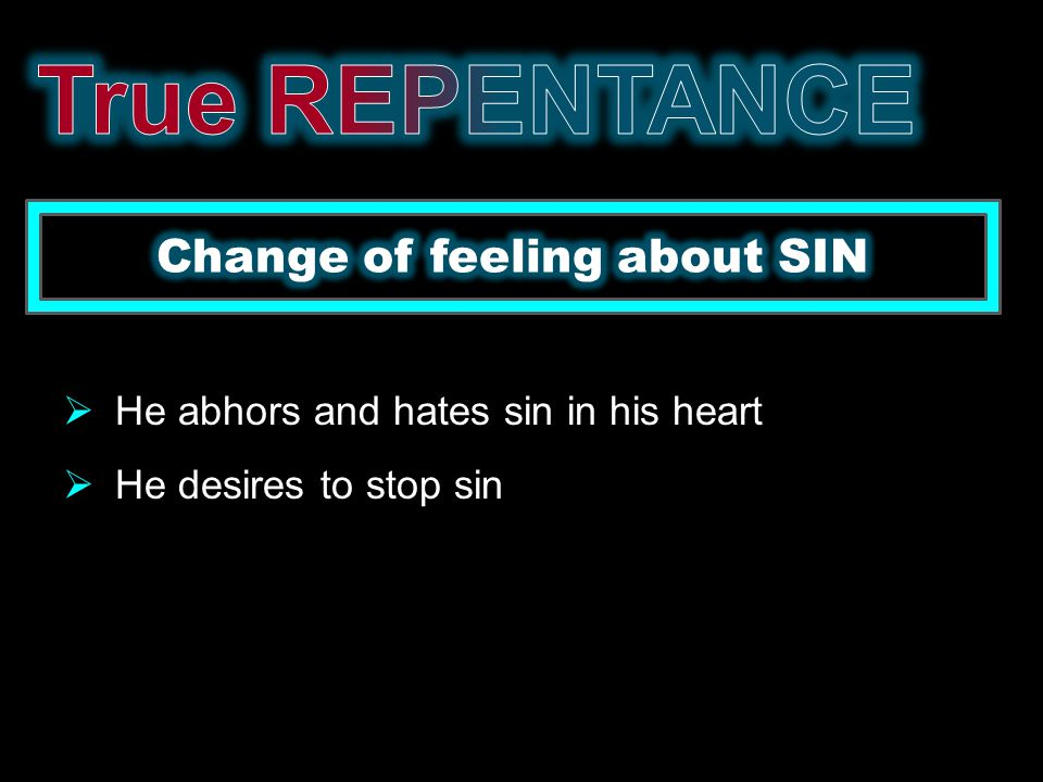  Change in your mind about sin  Do not have the desire to repeat sin  Reformation of conduct  Leads to confession and restitution
