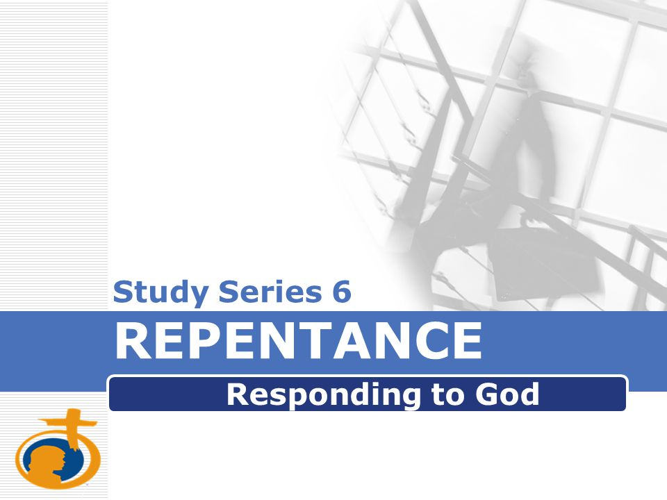LOGO Study Series 6 REPENTANCE Responding to God