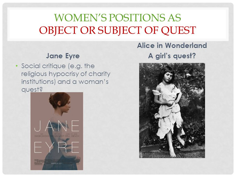 WOMEN'S POSITIONS AS OBJECT OR SUBJECT OF QUEST Jane Eyre Social critique (e.g.