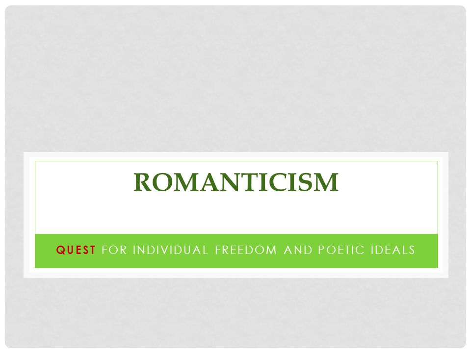 ROMANTICISM QUEST FOR INDIVIDUAL FREEDOM AND POETIC IDEALS