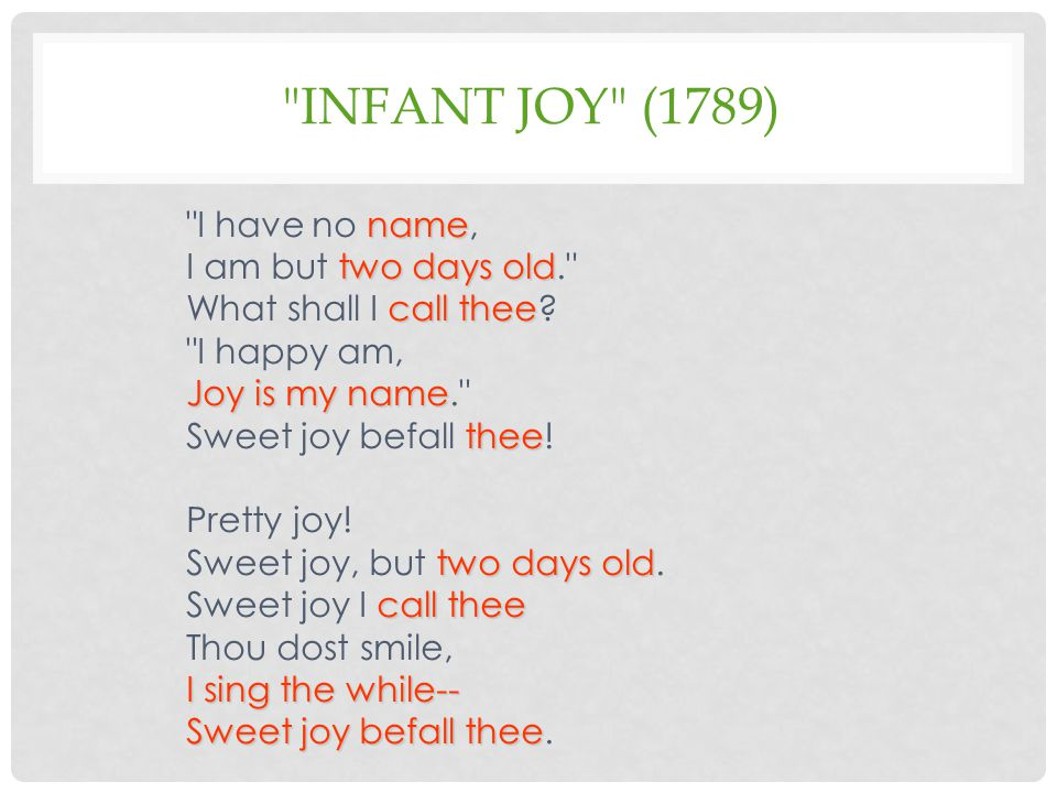 INFANT JOY (1789) name I have no name, two days old I am but two days old. call thee What shall I call thee.