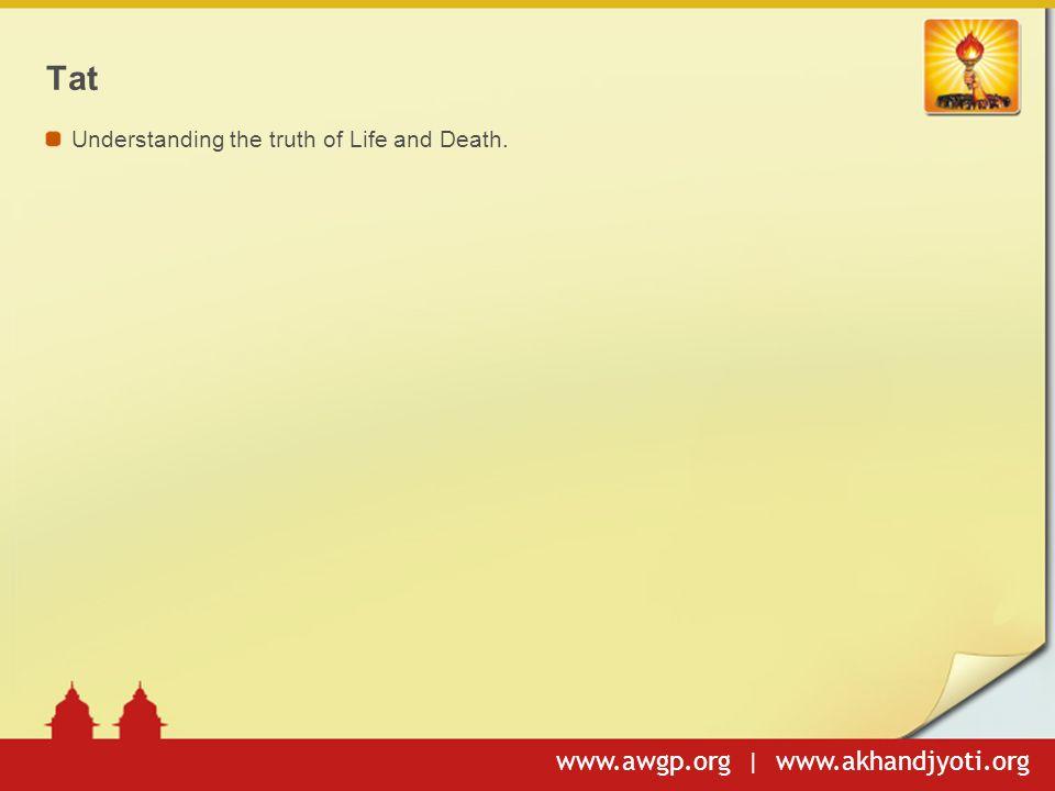 www.awgp.org | www.akhandjyoti.org Tat Understanding the truth of Life and Death.
