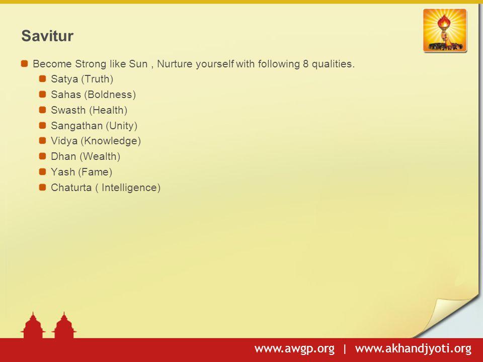 www.awgp.org | www.akhandjyoti.org Savitur Become Strong like Sun, Nurture yourself with following 8 qualities.
