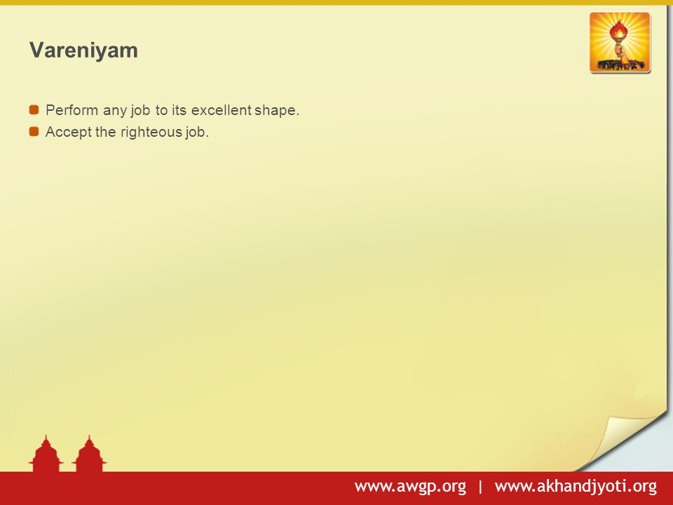 www.awgp.org | www.akhandjyoti.org Vareniyam Perform any job to its excellent shape.