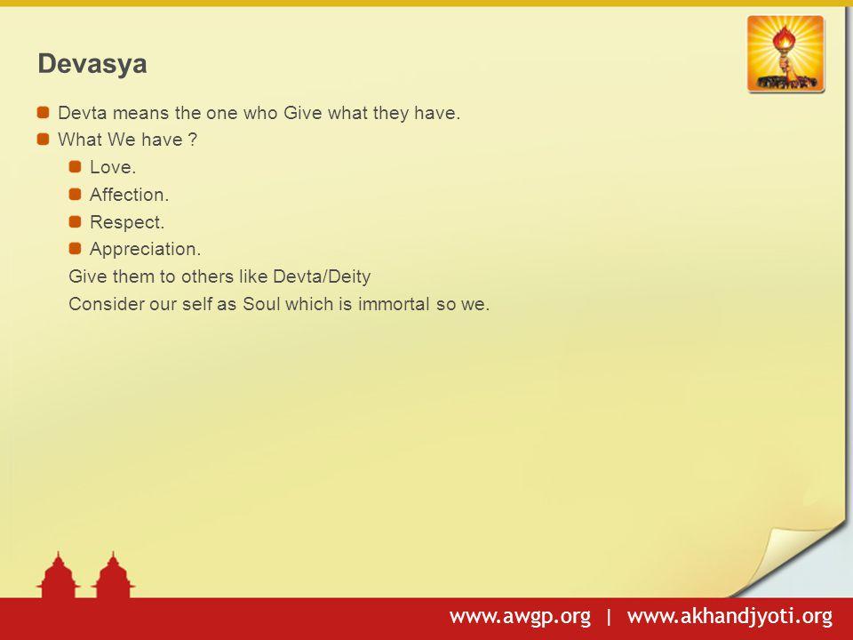 www.awgp.org | www.akhandjyoti.org Devasya Devta means the one who Give what they have.