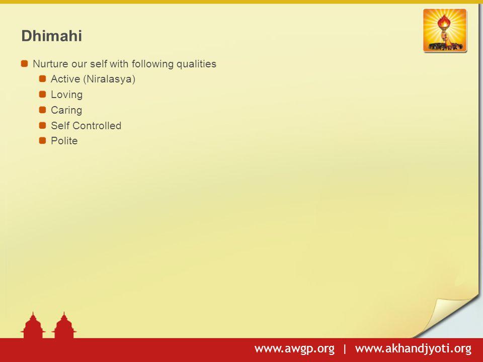 www.awgp.org | www.akhandjyoti.org Dhimahi Nurture our self with following qualities Active (Niralasya) Loving Caring Self Controlled Polite