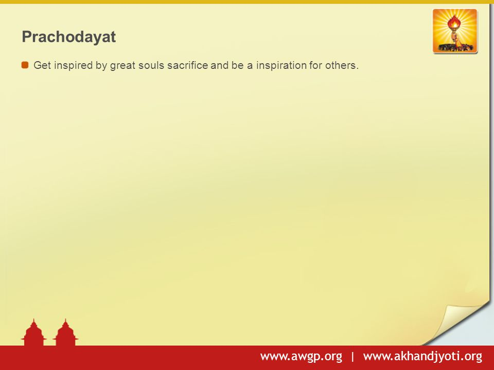www.awgp.org | www.akhandjyoti.org Prachodayat Get inspired by great souls sacrifice and be a inspiration for others.