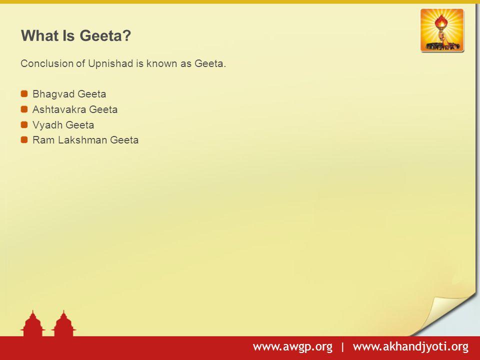 www.awgp.org | www.akhandjyoti.org What Is Geeta.Conclusion of Upnishad is known as Geeta.