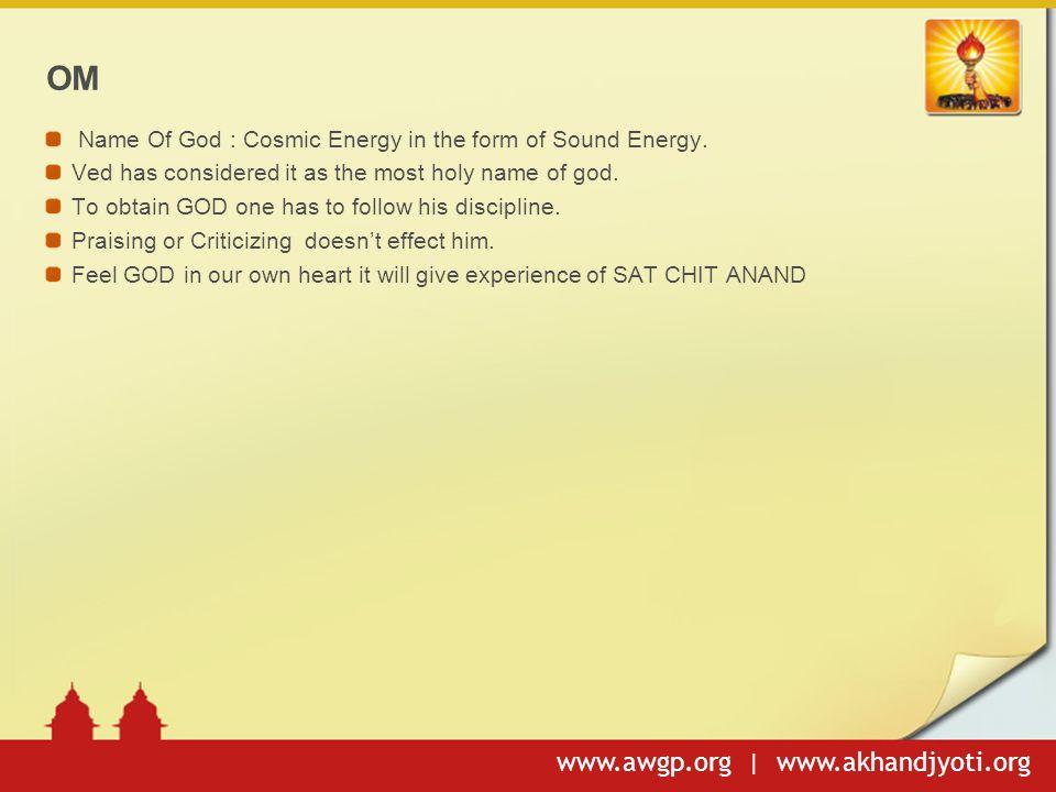 www.awgp.org | www.akhandjyoti.org OM Name Of God : Cosmic Energy in the form of Sound Energy.