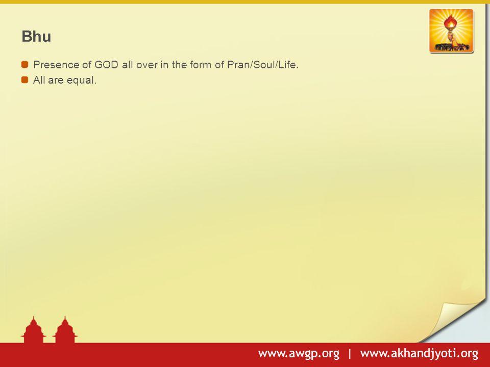 www.awgp.org | www.akhandjyoti.org Bhu Presence of GOD all over in the form of Pran/Soul/Life.