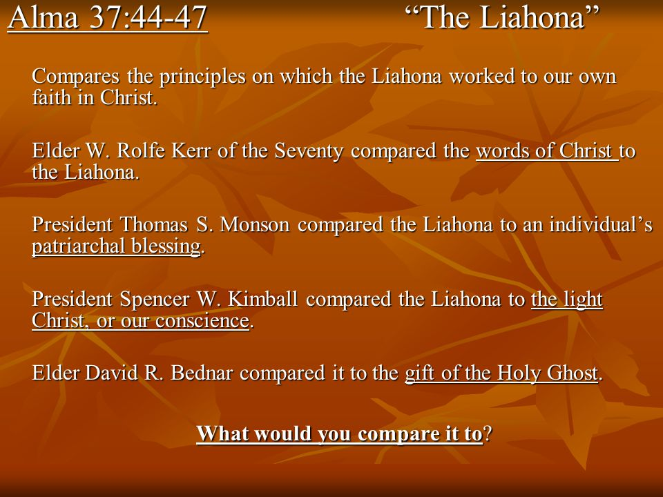 Alma 37:44-47 The Liahona Compares the principles on which the Liahona worked to our own faith in Christ.