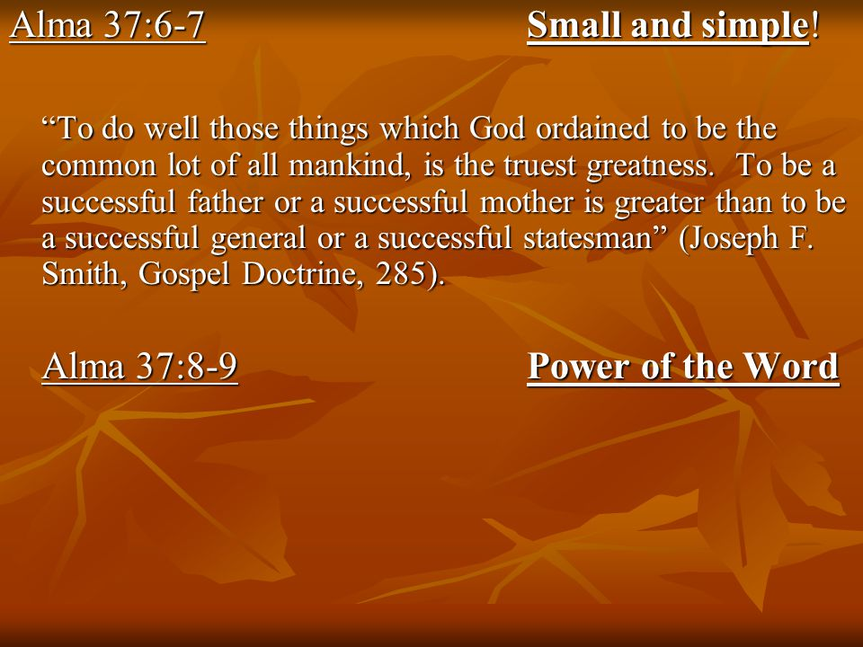 Alma 37:6-7Small and simple.