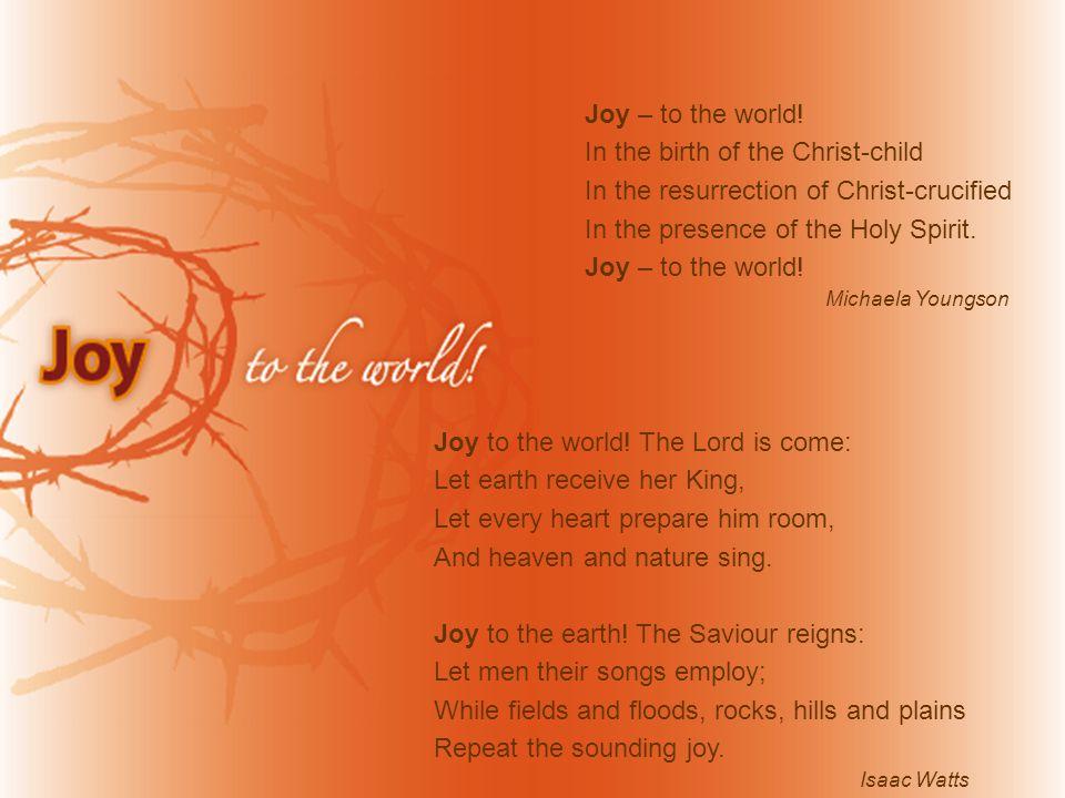 Joy – to the world.