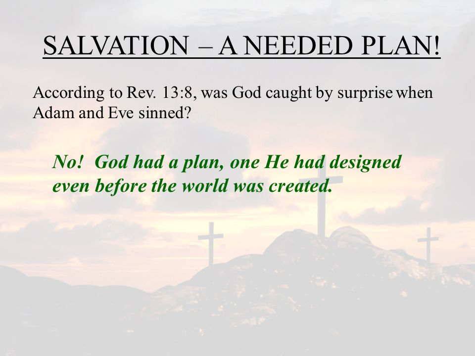 SALVATION – A NEEDED PLAN.God's plan called for a blood sacrifice.