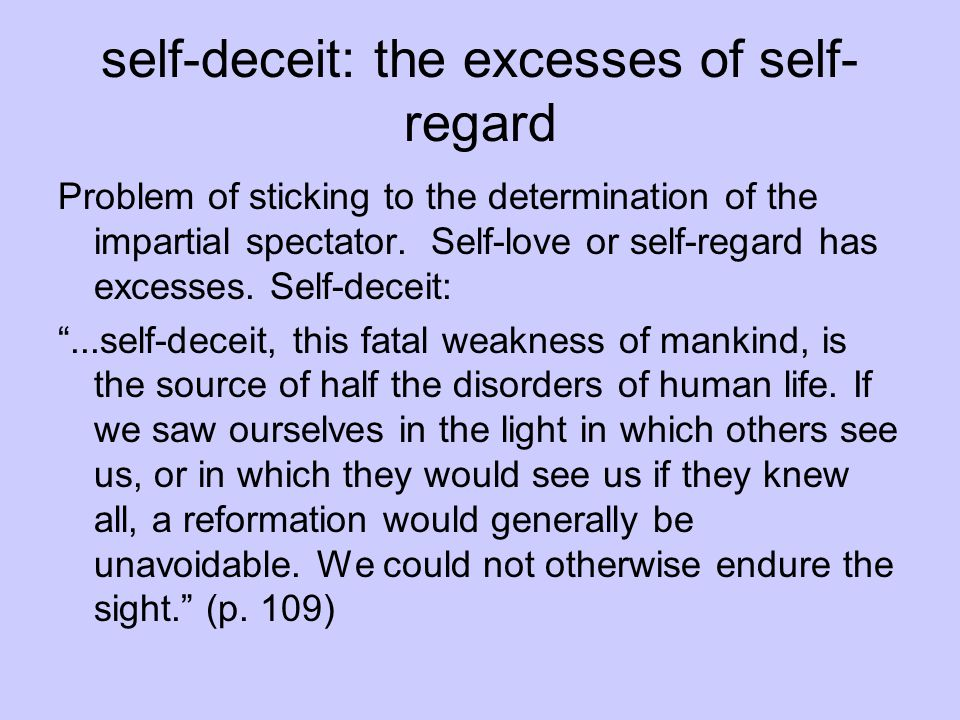 self-deceit: the excesses of self- regard Problem of sticking to the determination of the impartial spectator.