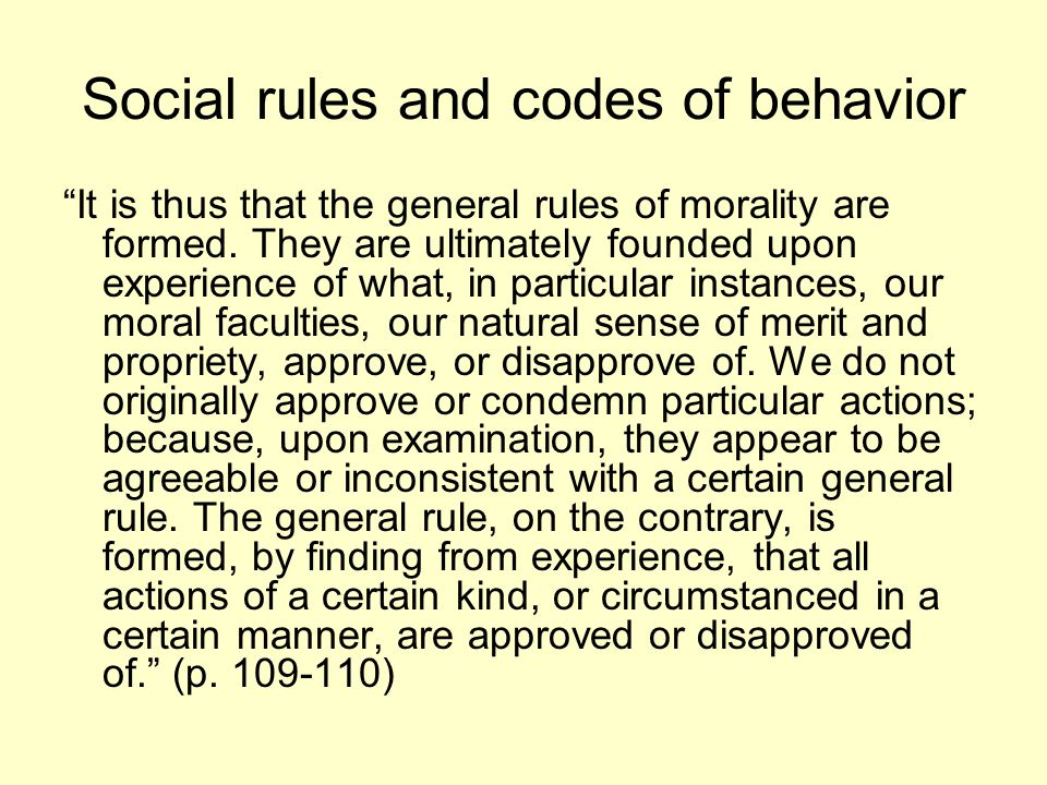 Social rules and codes of behavior It is thus that the general rules of morality are formed.