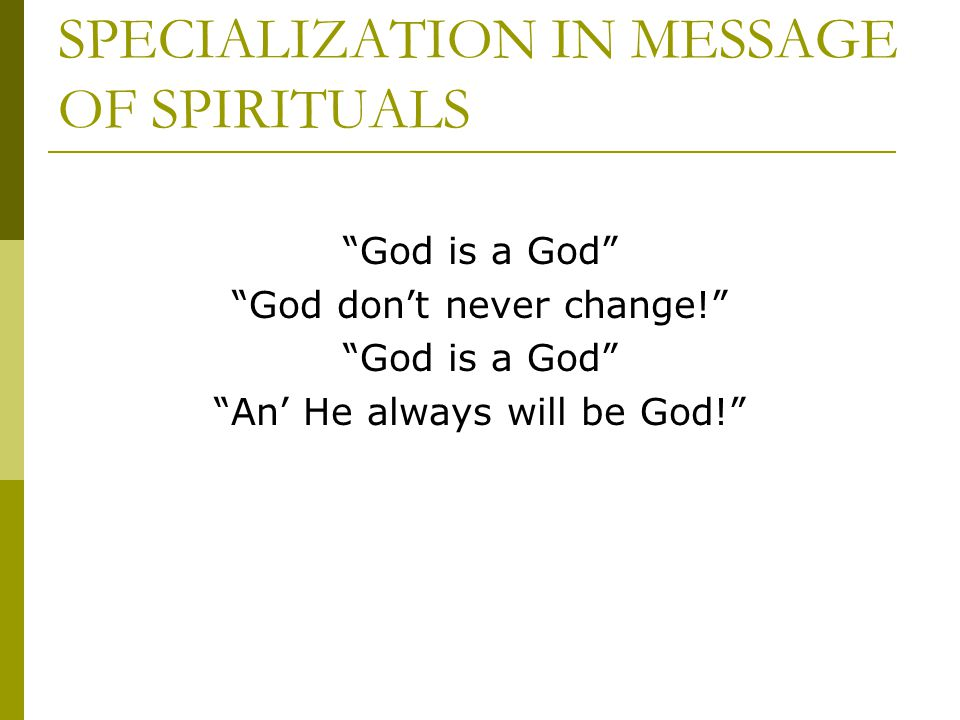 "SPECIALIZATION IN MESSAGE OF SPIRITUALS ""God is a God"" ""God don't never change!"" ""God is a God"" ""An' He always will be God!"""