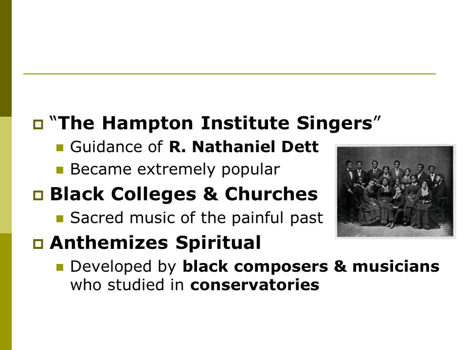 " ""The Hampton Institute Singers"" Guidance of R. Nathaniel Dett Became extremely popular  Black Colleges & Churches Sacred music of the painful past"