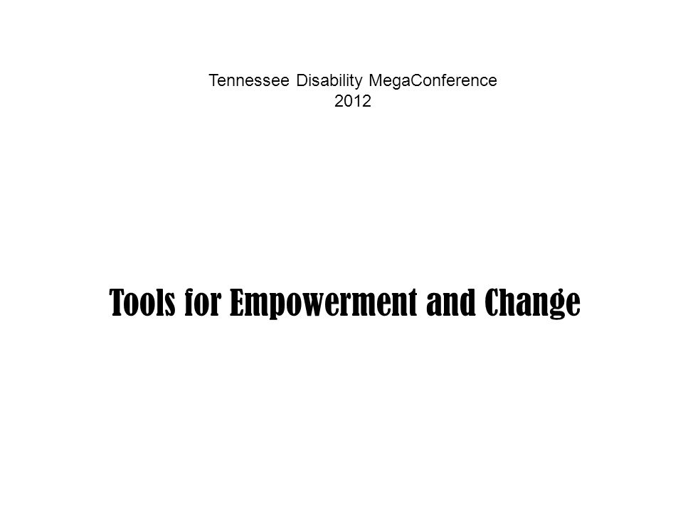 Tools for Empowerment and Change Tennessee Disability MegaConference 2012