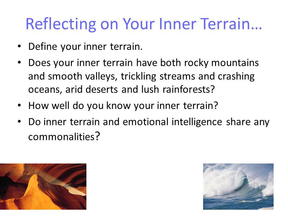 Reflecting on Your Inner Terrain… Define your inner terrain.