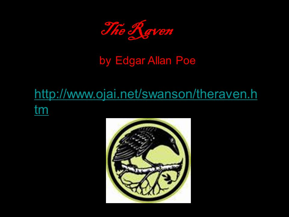 http://www.ojai.net/swanson/theraven.h tm The Raven by Edgar Allan Poe