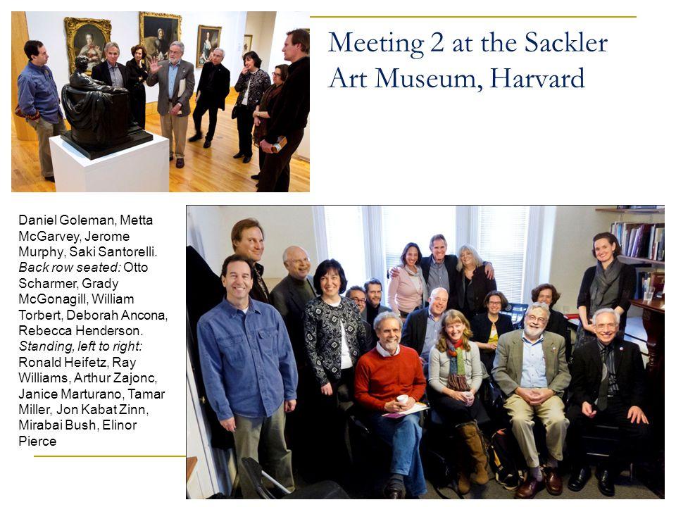 Meeting 2 at the Sackler Art Museum, Harvard Daniel Goleman, Metta McGarvey, Jerome Murphy, Saki Santorelli.