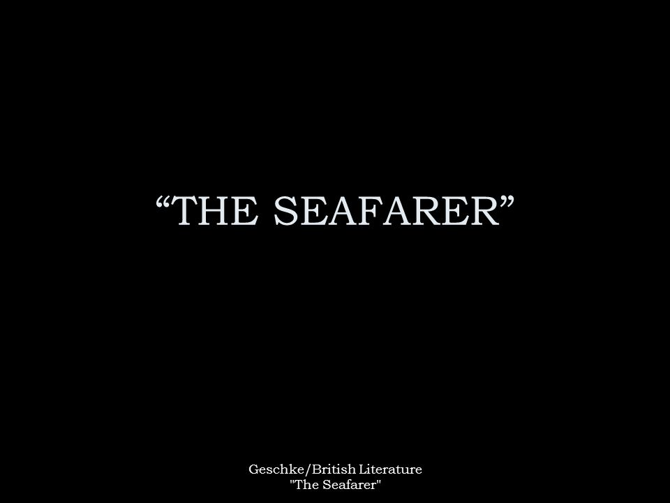Geschke/British Literature The Seafarer THE SEAFARER